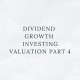 Dividend Growth Investing Valuation Part 4